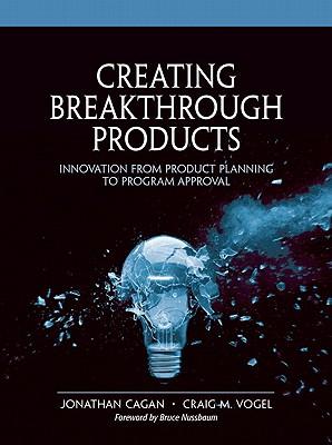 Creating Breakthrough Products By Cagan, Jonathan/ Vogel, Craig M./ Nussbaum, Bruce (FRW)