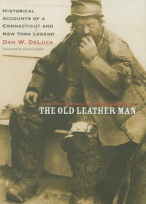 The Old Leather Man By Deluca, Daniel W. (EDT)/ Longley, Dione (CON)