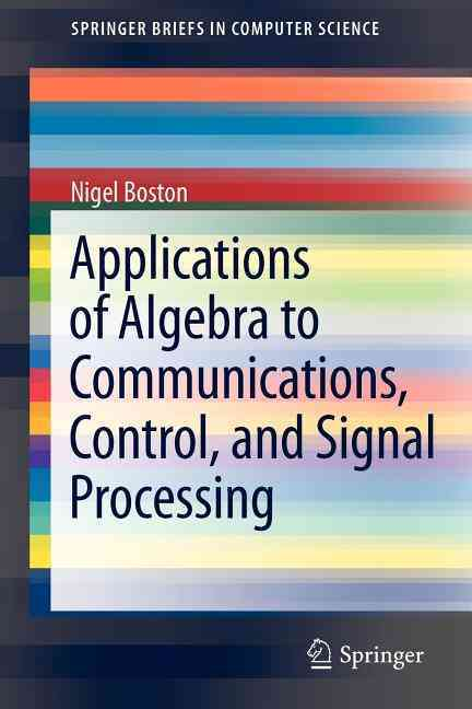 Applications of Algebra to Communications, Control, and Signal Processing By Boston, Nigel
